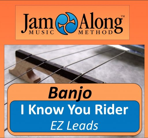 I Know You Rider - EZ leads for Banjo